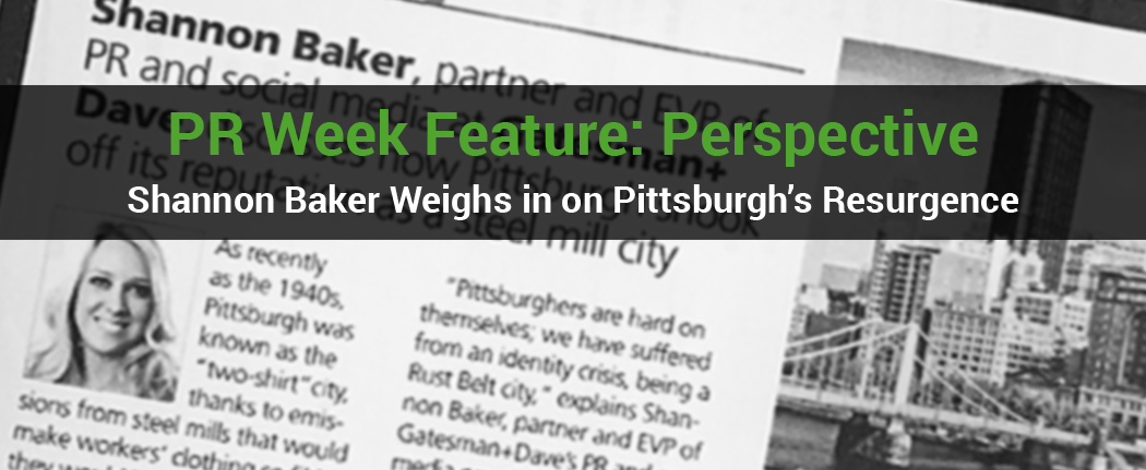 Click here to view: PR Week Feature: Perspective, Shannon Baker Weighs in on Pittsburgh's Resurgence